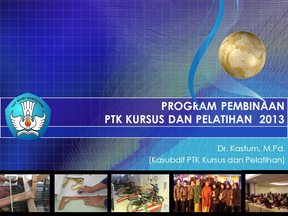 PROGRAM PEMBINAAN PTK KURSUS DAN PELATIHAN 2013