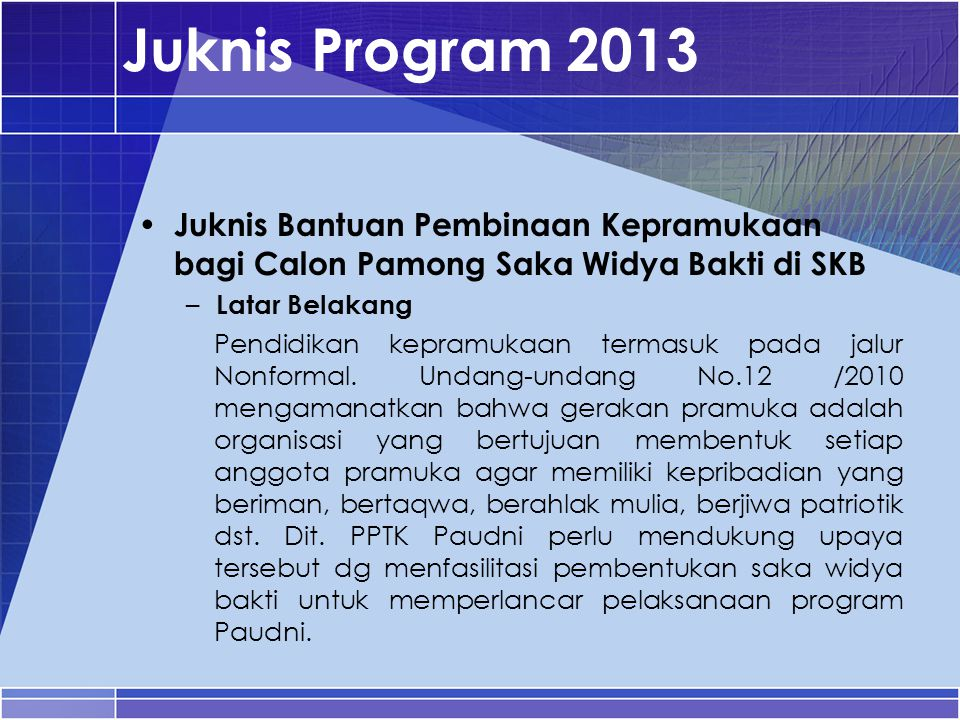 Juknis Program 2013 Juknis Bantuan Pembinaan Kepramukaan bagi Calon Pamong Saka Widya Bakti di SKB.