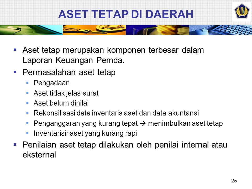 ASET TETAP DI DAERAH Aset tetap merupakan komponen terbesar dalam Laporan Keuangan Pemda. Permasalahan aset tetap.