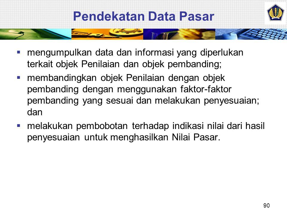 Pendekatan Data Pasar mengumpulkan data dan informasi yang diperlukan terkait objek Penilaian dan objek pembanding;