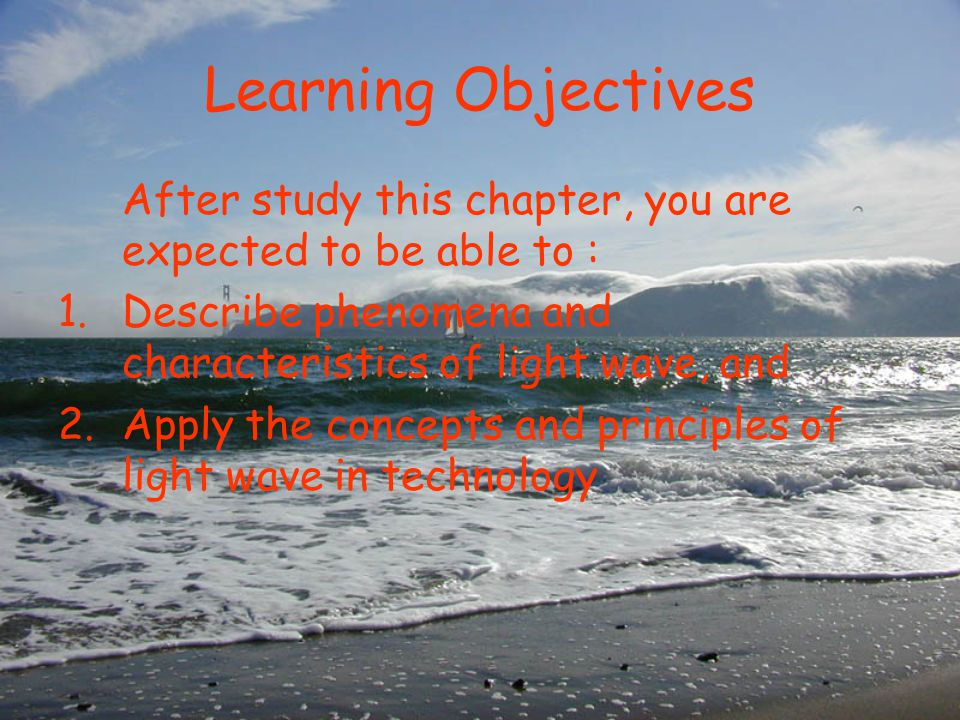 Learning Objectives After study this chapter, you are expected to be able to : Describe phenomena and characteristics of light wave, and.