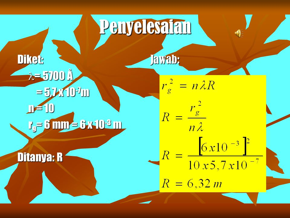 Penyelesaian Diket: = 5700 Å = 5,7 x 10-7m n = 10