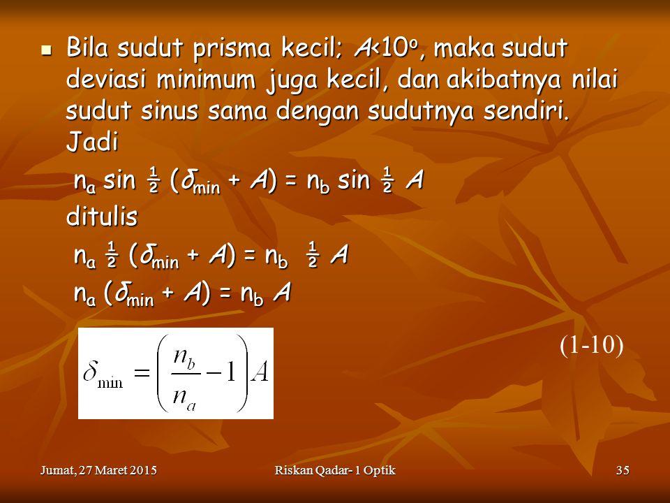 na sin ½ (δmin + A) = nb sin ½ A ditulis na ½ (δmin + A) = nb ½ A