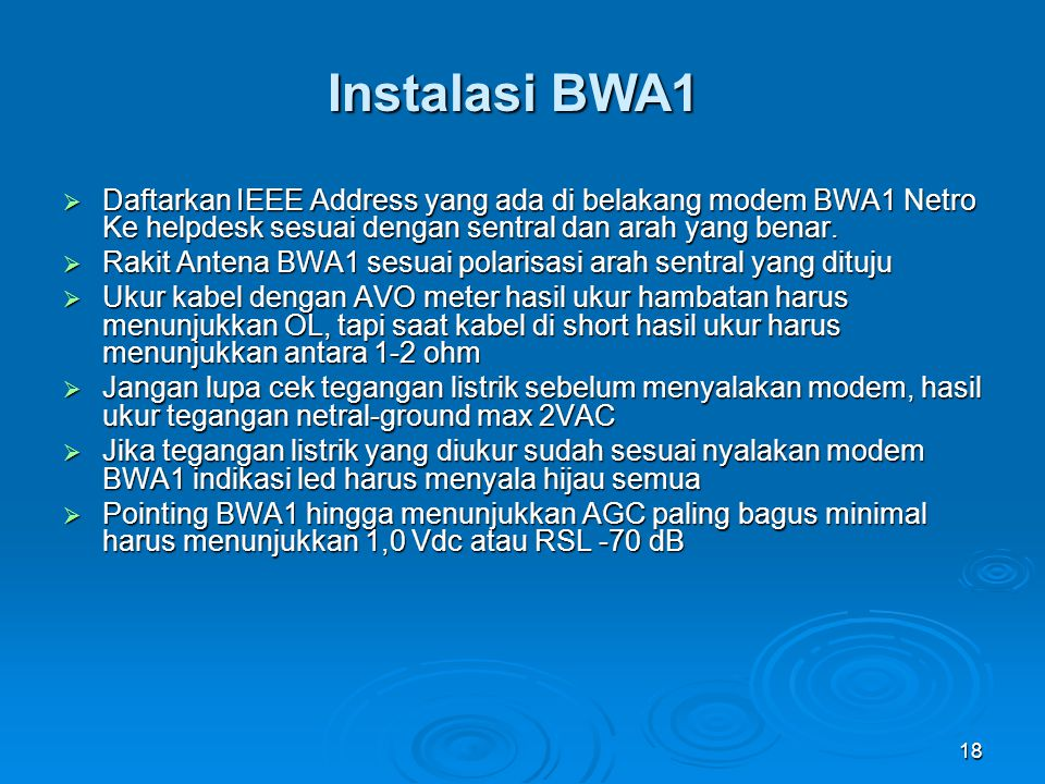 Instalasi BWA1 Daftarkan IEEE Address yang ada di belakang modem BWA1 Netro Ke helpdesk sesuai dengan sentral dan arah yang benar.