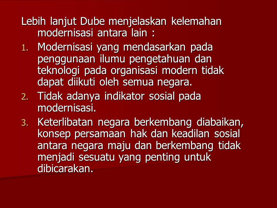 Lebih lanjut Dube menjelaskan kelemahan modernisasi antara lain :