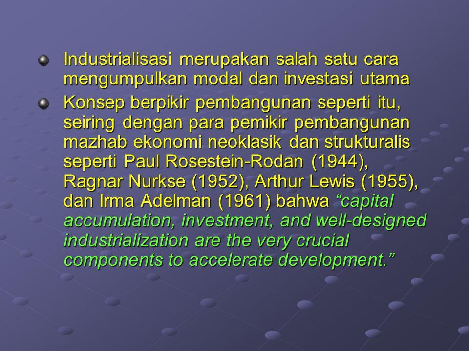 Industrialisasi merupakan salah satu cara mengumpulkan modal dan investasi utama