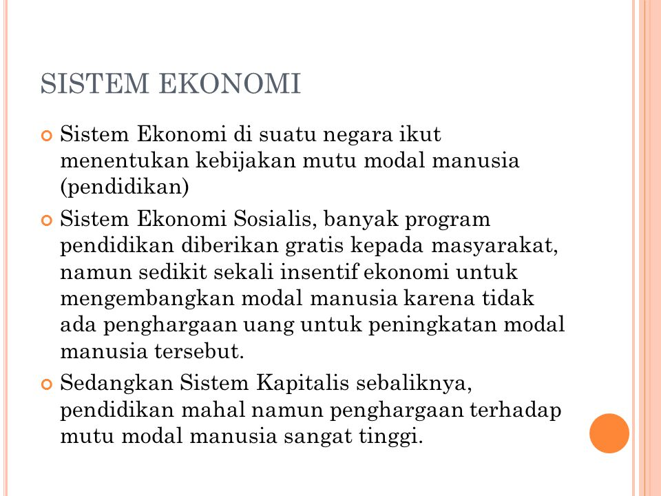 SISTEM EKONOMI Sistem Ekonomi di suatu negara ikut menentukan kebijakan mutu modal manusia (pendidikan)