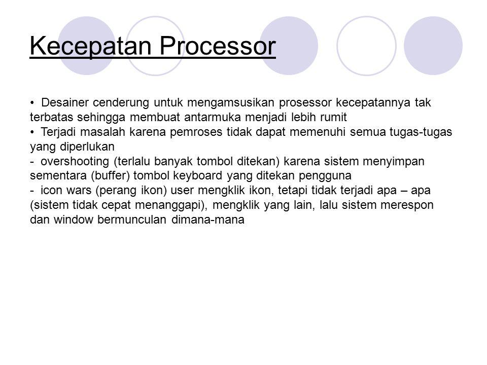Kecepatan Processor • Desainer cenderung untuk mengamsusikan prosessor kecepatannya tak terbatas sehingga membuat antarmuka menjadi lebih rumit.