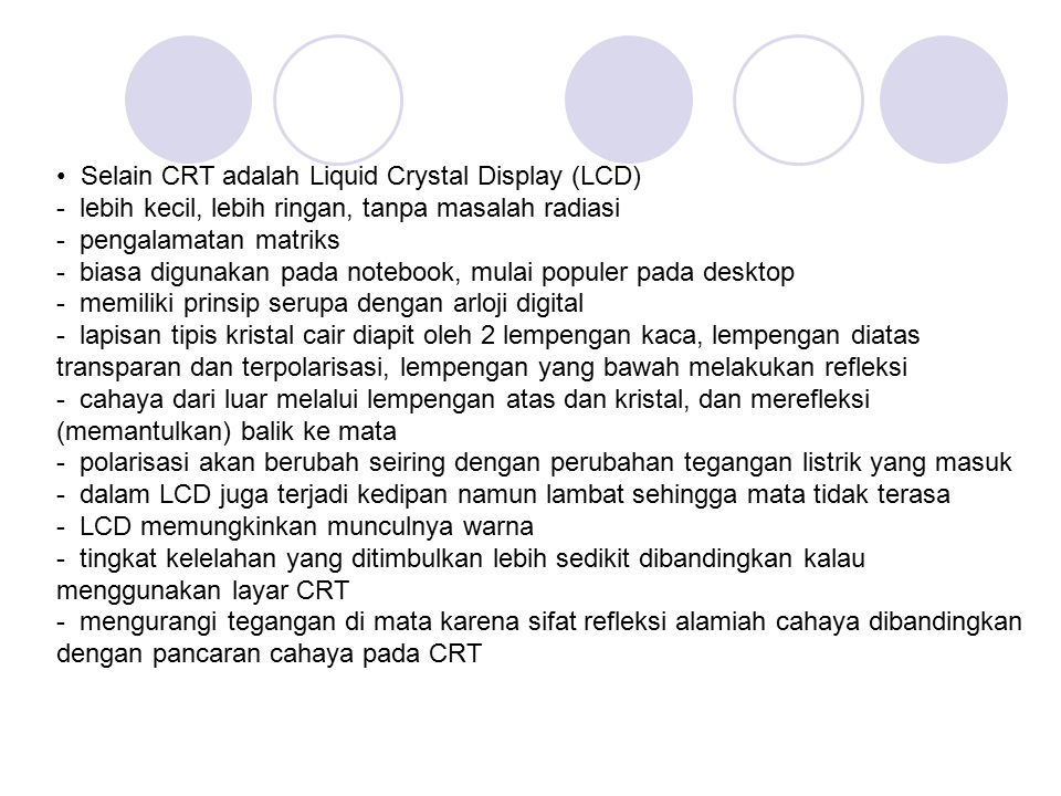 • Selain CRT adalah Liquid Crystal Display (LCD)