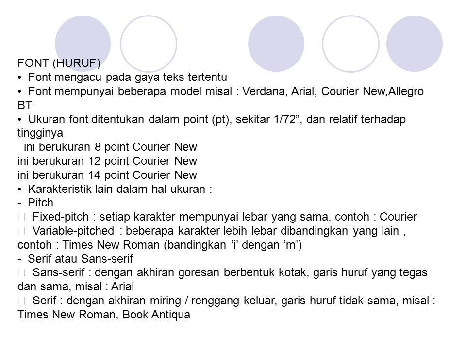 FONT (HURUF) • Font mengacu pada gaya teks tertentu. • Font mempunyai beberapa model misal : Verdana, Arial, Courier New,Allegro BT.