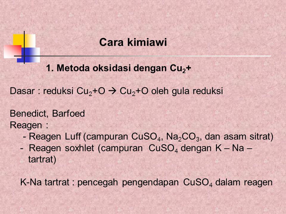 Cara kimiawi Metoda oksidasi dengan Cu2+ Dasar : reduksi Cu2+O  Cu2+O oleh gula reduksi. Benedict, Barfoed.