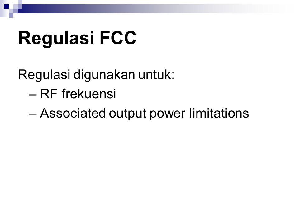 Regulasi FCC Regulasi digunakan untuk: – RF frekuensi
