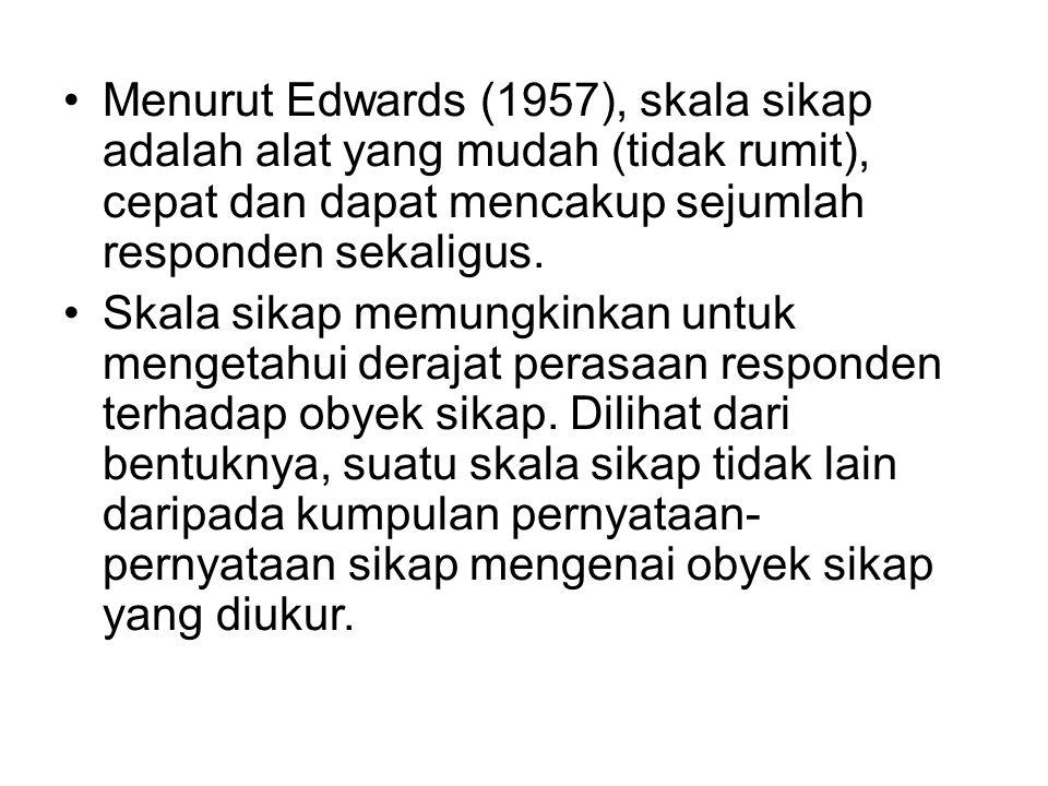 Menurut Edwards (1957), skala sikap adalah alat yang mudah (tidak rumit), cepat dan dapat mencakup sejumlah responden sekaligus.