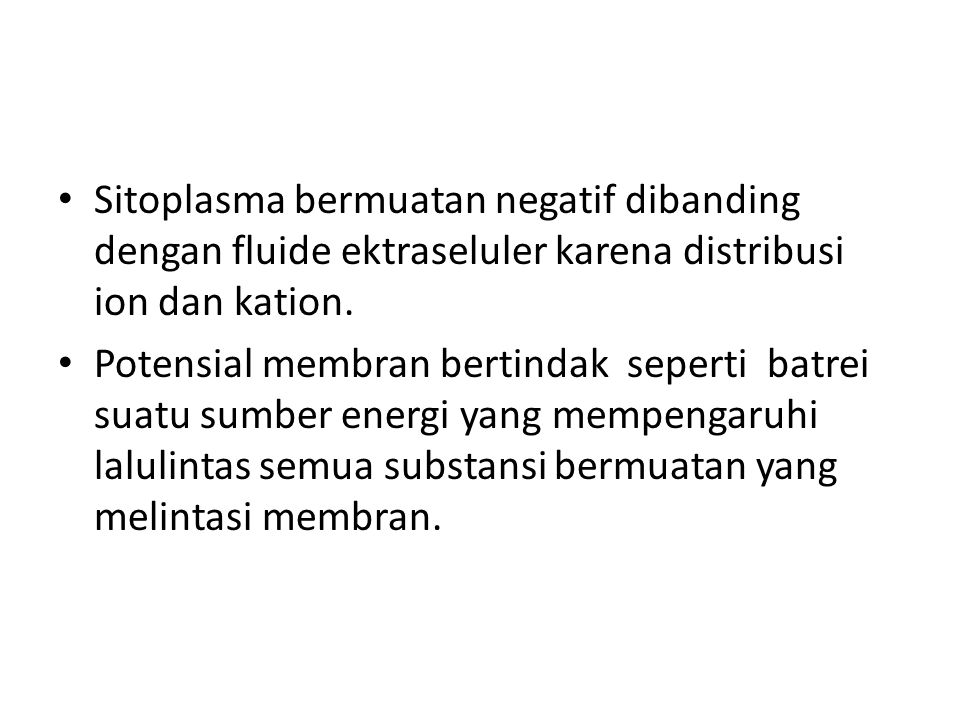 Sitoplasma bermuatan negatif dibanding dengan fluide ektraseluler karena distribusi ion dan kation.