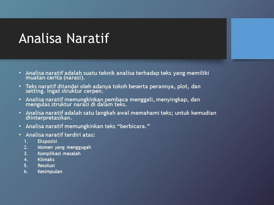 Analisa Naratif Analisa naratif adalah suatu teknik analisa terhadap teks yang memiliki muatan cerita (narasi).