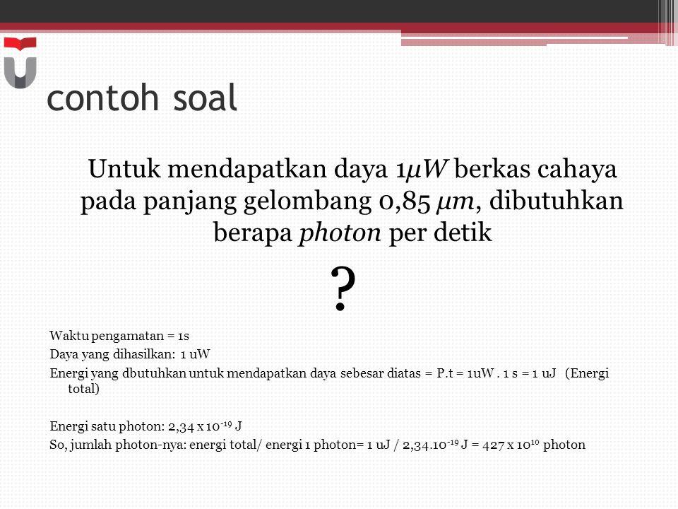 contoh soal Untuk mendapatkan daya 1μW berkas cahaya pada panjang gelombang 0,85 μm, dibutuhkan berapa photon per detik.