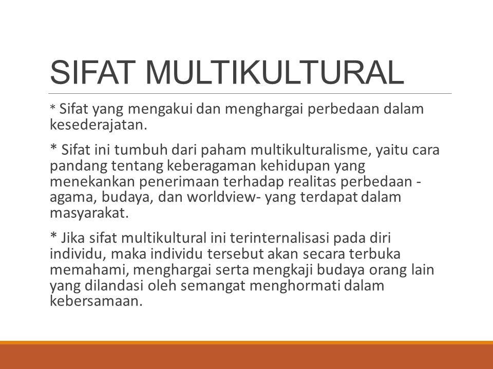 SIFAT MULTIKULTURAL * Sifat yang mengakui dan menghargai perbedaan dalam kesederajatan.
