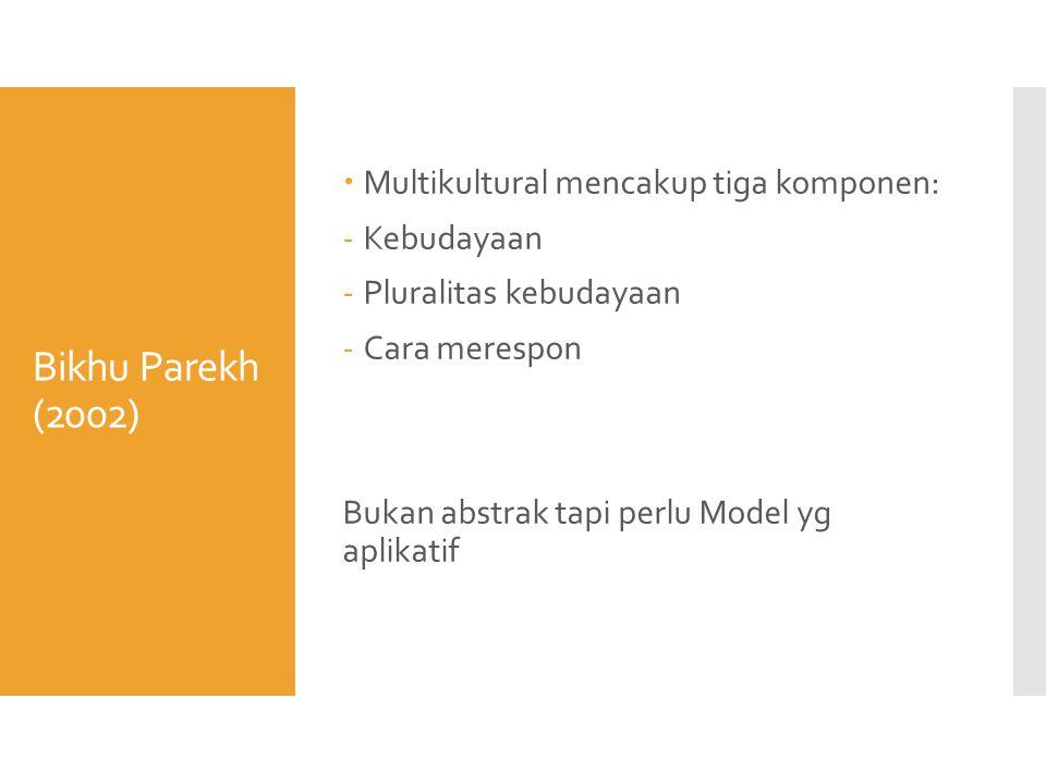 Bikhu Parekh (2002) Multikultural mencakup tiga komponen: Kebudayaan