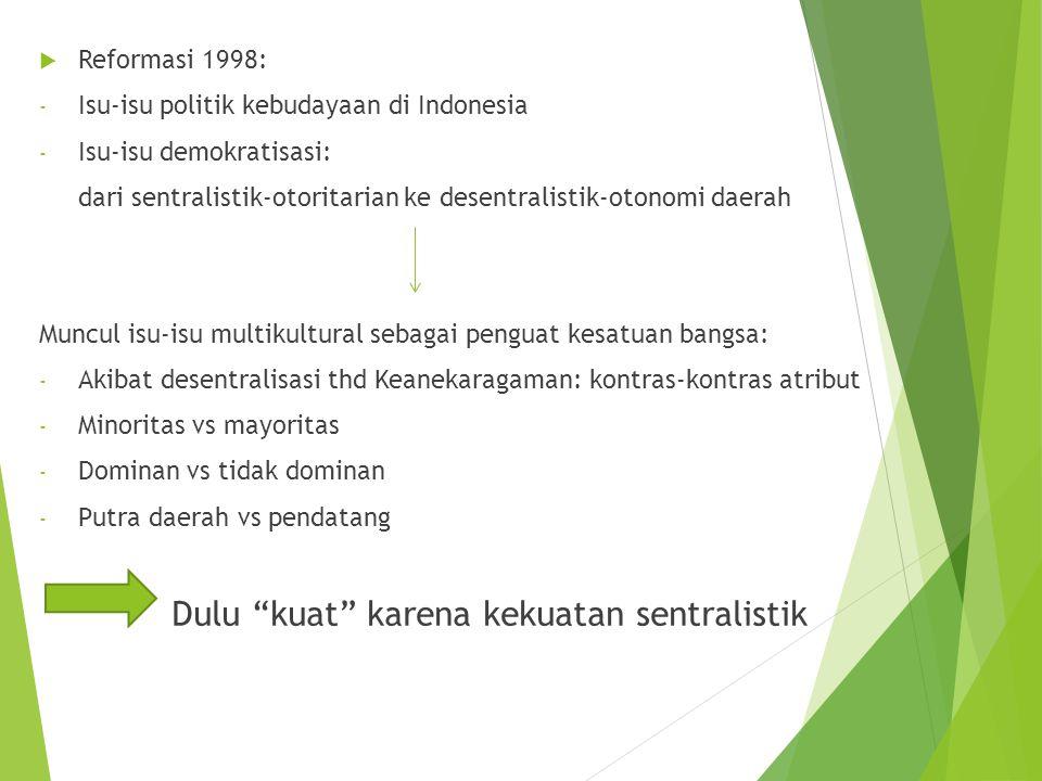 Reformasi 1998: Isu-isu politik kebudayaan di Indonesia. Isu-isu demokratisasi: dari sentralistik-otoritarian ke desentralistik-otonomi daerah.