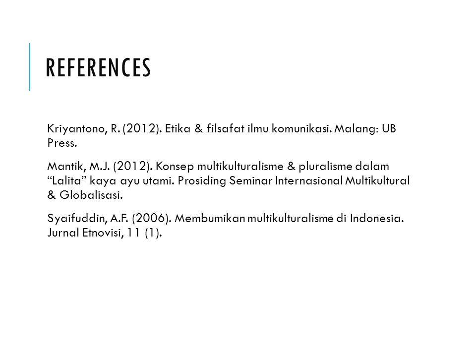 REFERENCES Kriyantono, R. (2012). Etika & filsafat ilmu komunikasi. Malang: UB Press.