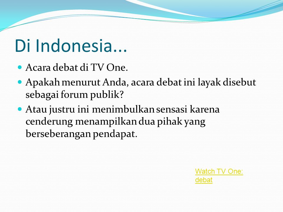 Di Indonesia... Acara debat di TV One.