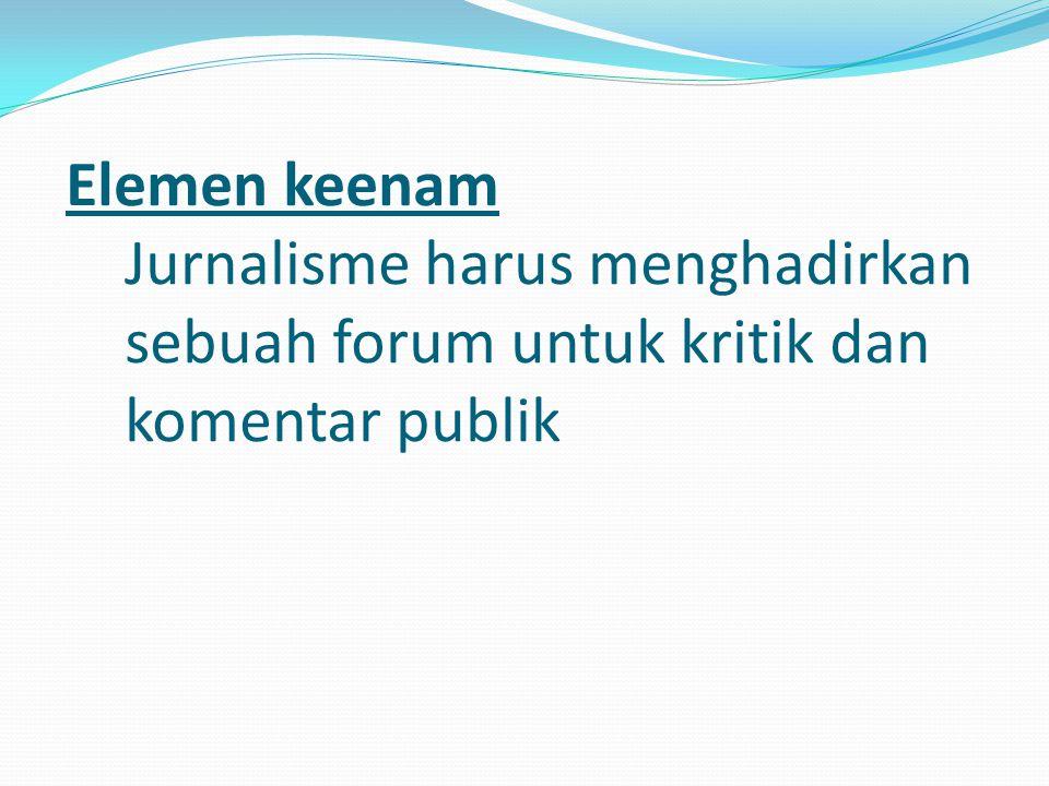 Elemen keenam Jurnalisme harus menghadirkan sebuah forum untuk kritik dan komentar publik