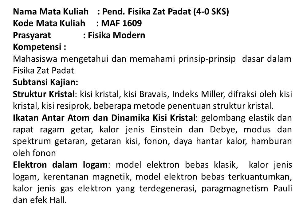 Nama Mata Kuliah : Pend. Fisika Zat Padat (4-0 SKS)