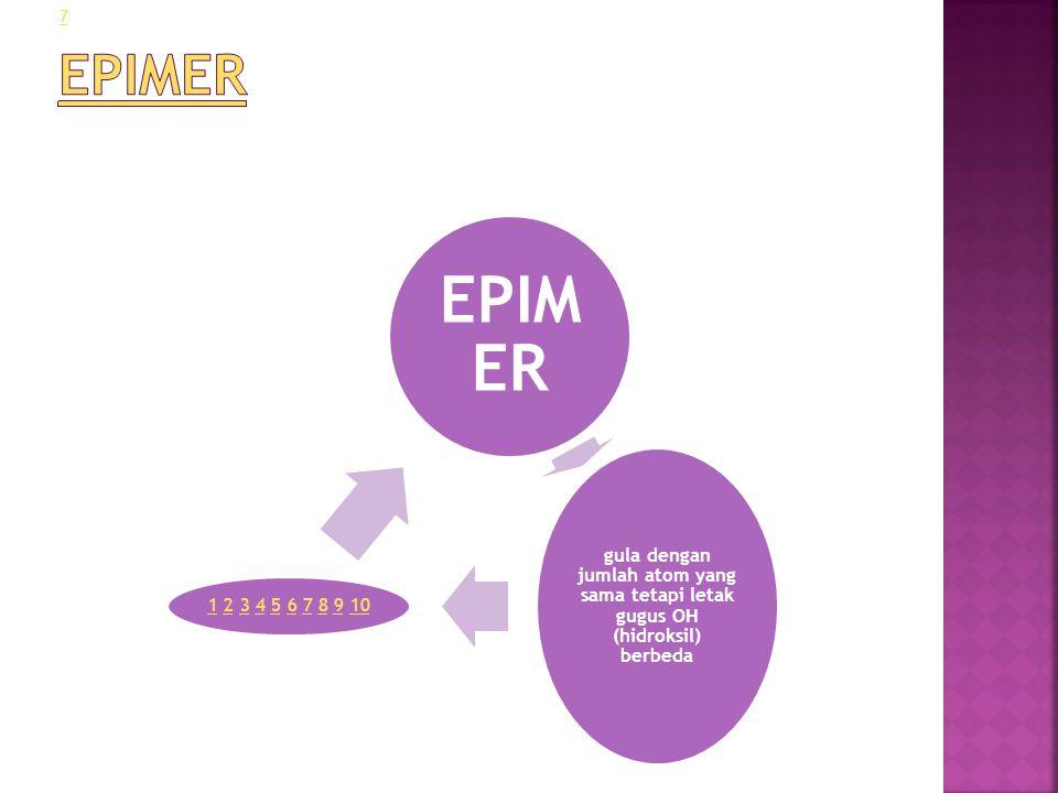 EPIMER EPIMER. gula dengan jumlah atom yang sama tetapi letak gugus OH (hidroksil) berbeda.