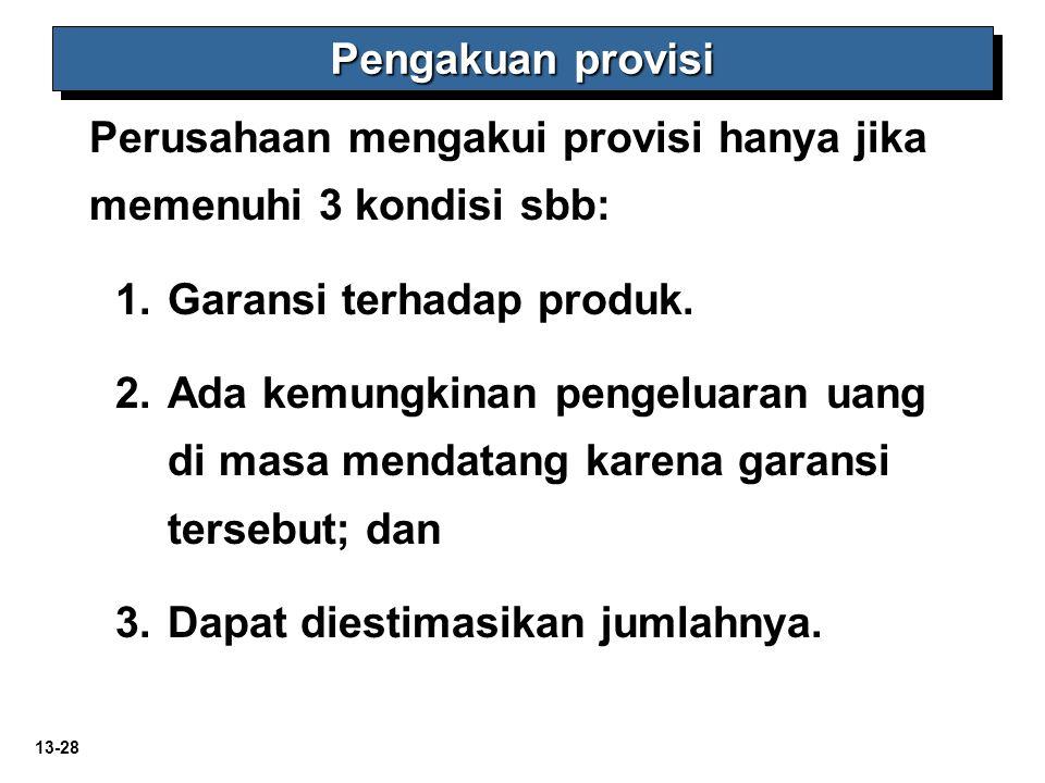 Pengakuan provisi Perusahaan mengakui provisi hanya jika memenuhi 3 kondisi sbb: Garansi terhadap produk.