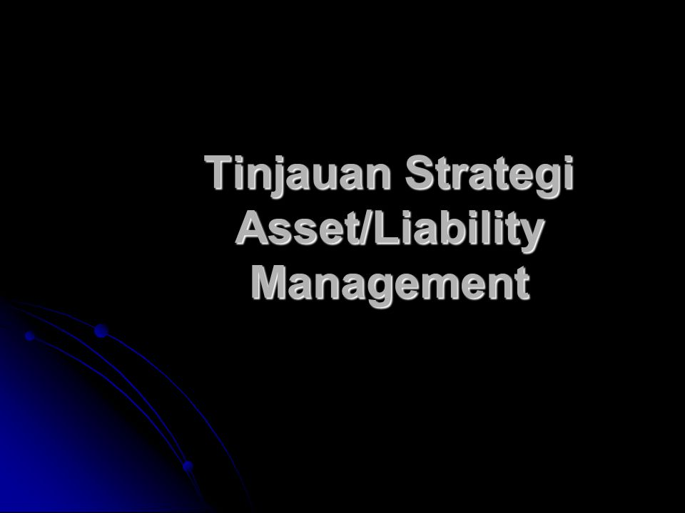 Tinjauan Strategi Asset/Liability Management