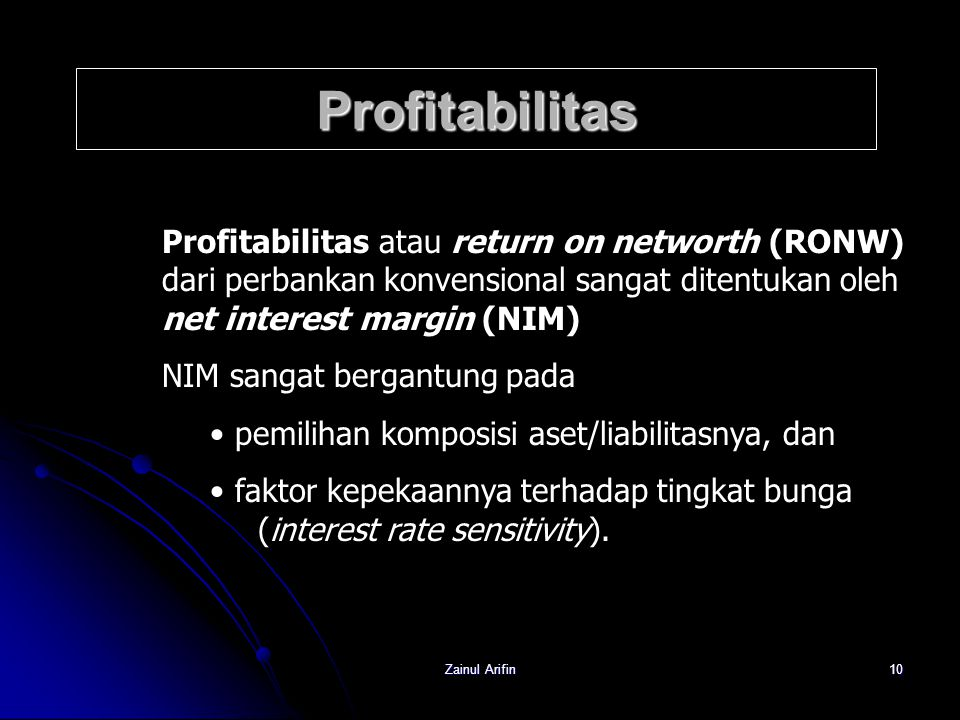 Profitabilitas Profitabilitas atau return on networth (RONW) dari perbankan konvensional sangat ditentukan oleh net interest margin (NIM)