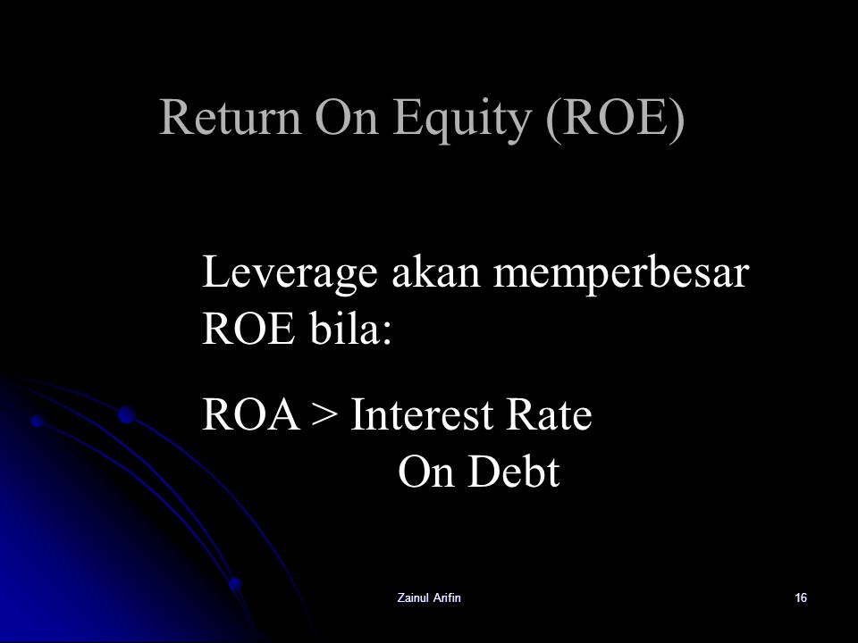 Return On Equity (ROE) Leverage akan memperbesar ROE bila: