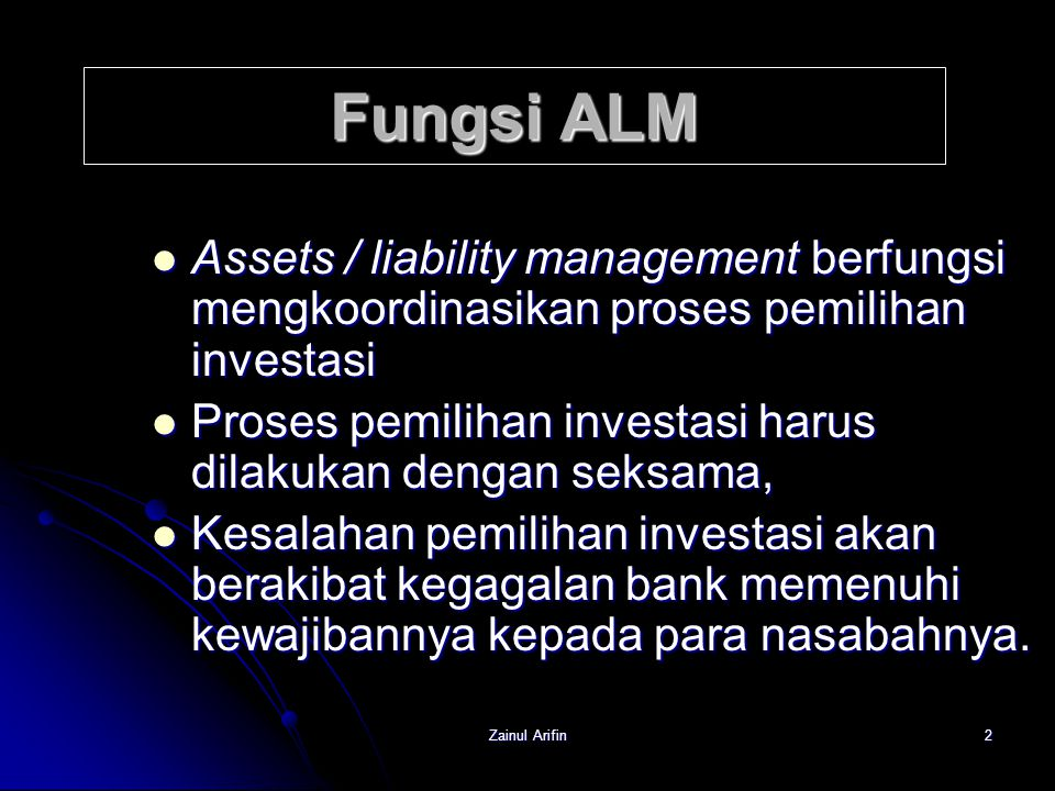 Fungsi ALM Assets / liability management berfungsi mengkoordinasikan proses pemilihan investasi.