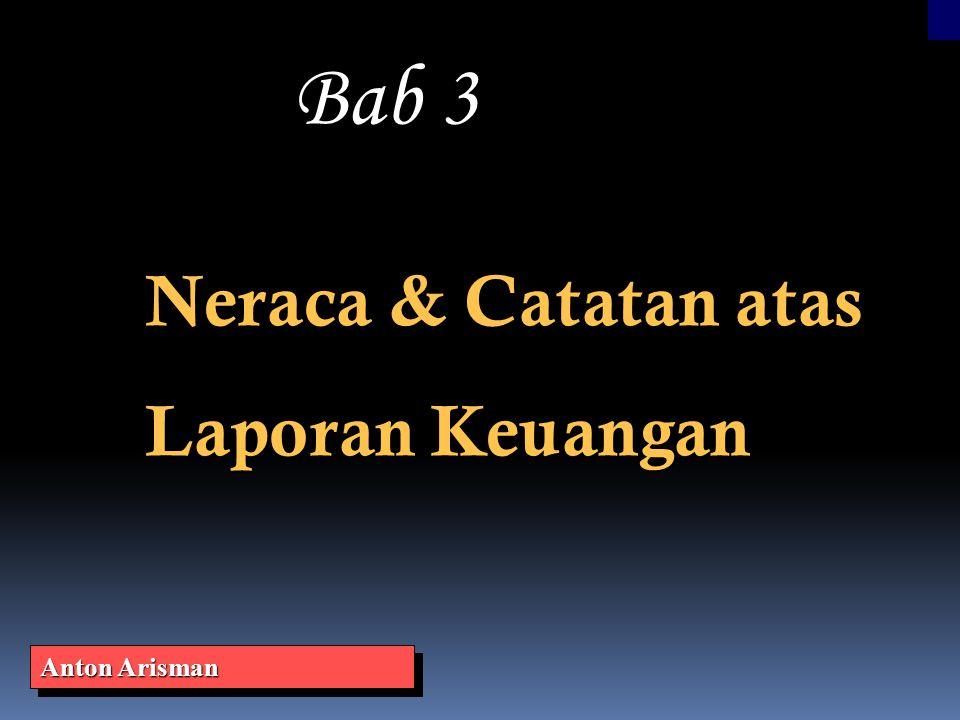 Bab 3 Neraca & Catatan atas Laporan Keuangan Anton Arisman