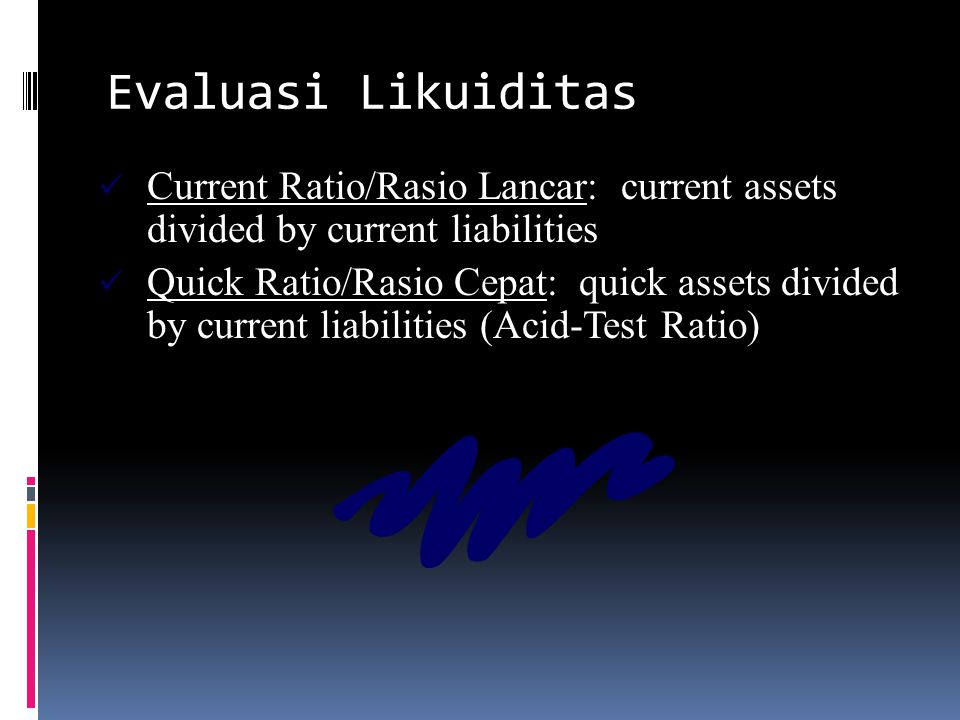 Evaluasi Likuiditas Current Ratio/Rasio Lancar: current assets divided by current liabilities.