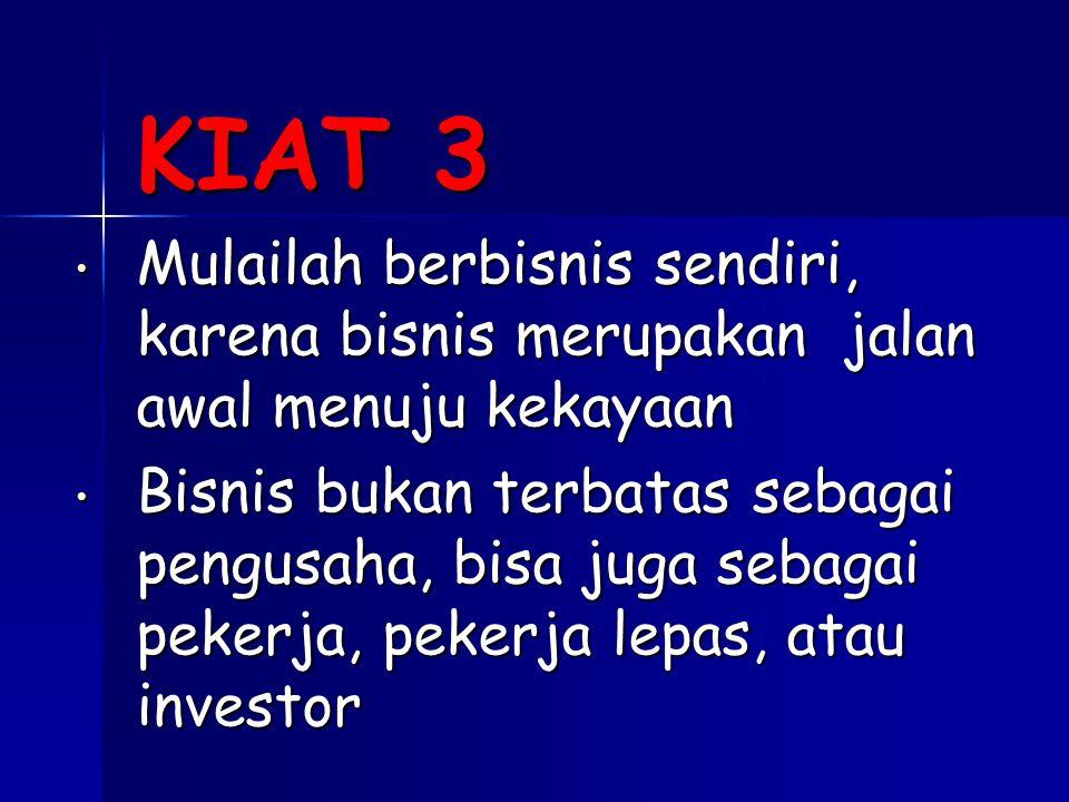 KIAT 3 Mulailah berbisnis sendiri, karena bisnis merupakan jalan awal menuju kekayaan.