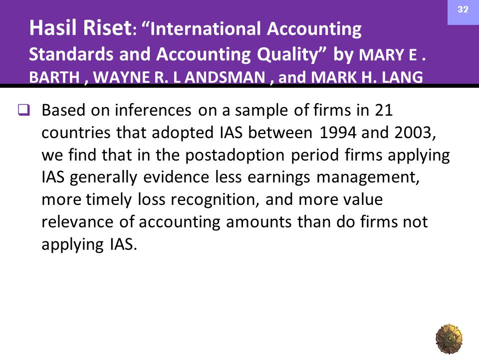 Hasil Riset: International Accounting Standards and Accounting Quality by MARY E . BARTH , WAYNE R. L ANDSMAN , and MARK H. LANG