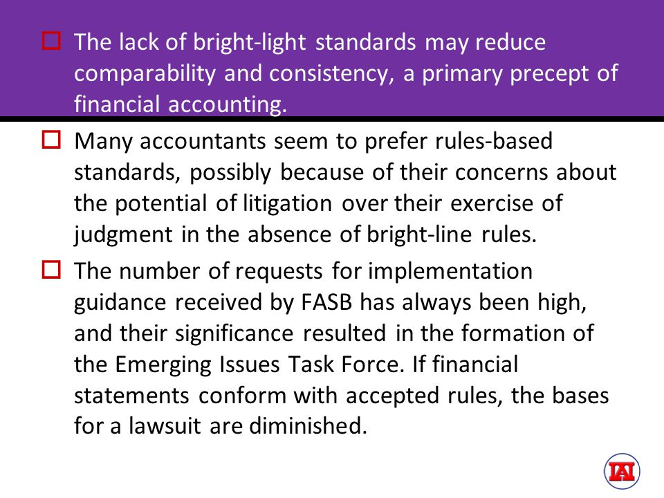 The lack of bright-light standards may reduce comparability and consistency, a primary precept of financial accounting.