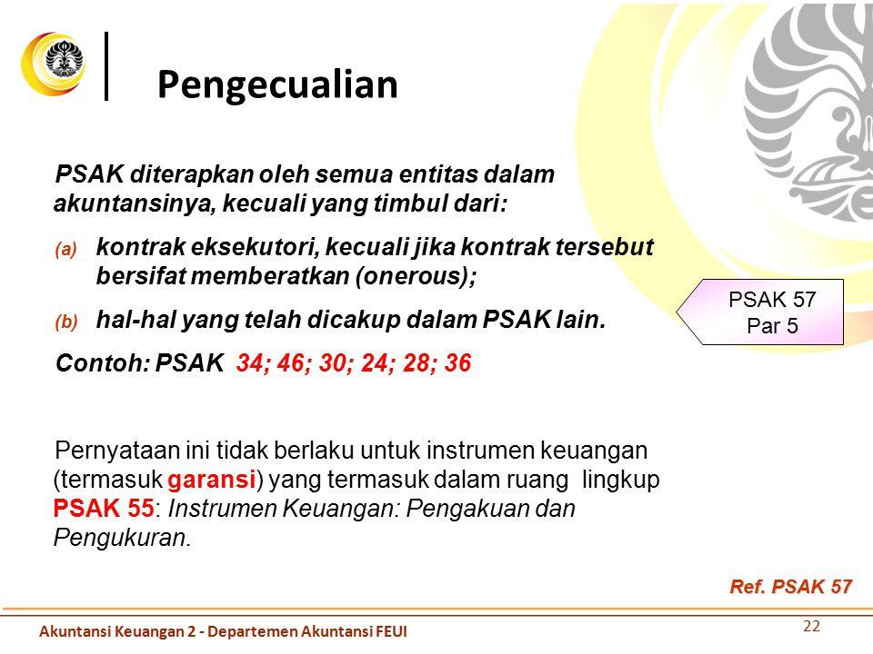 Pengecualian PSAK diterapkan oleh semua entitas dalam akuntansinya, kecuali yang timbul dari: