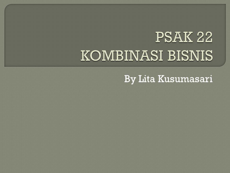 PSAK 22 KOMBINASI BISNIS By Lita Kusumasari