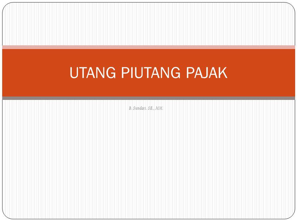 UTANG PIUTANG PAJAK B. Sundari. SE., MM.