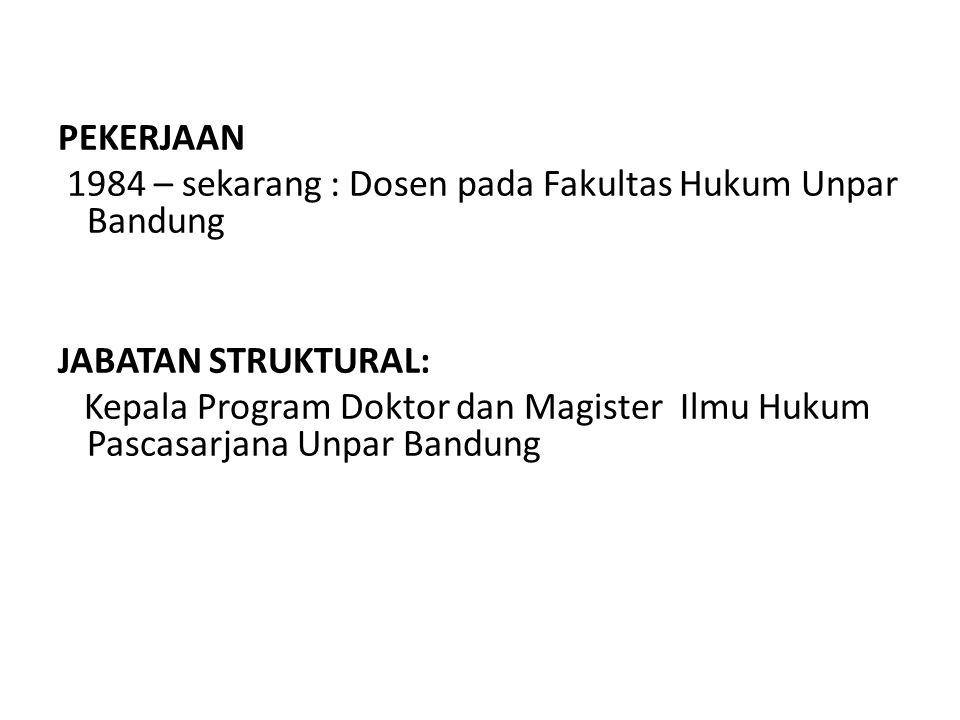 PEKERJAAN 1984 – sekarang : Dosen pada Fakultas Hukum Unpar Bandung. JABATAN STRUKTURAL: