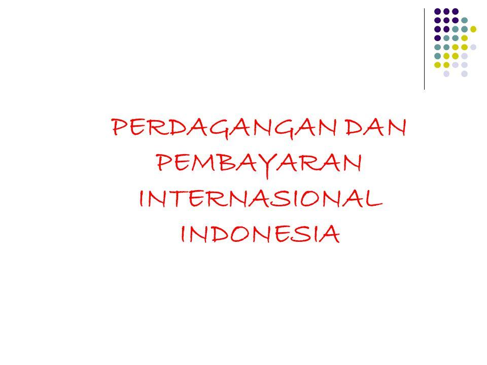 PERDAGANGAN DAN PEMBAYARAN INTERNASIONAL INDONESIA