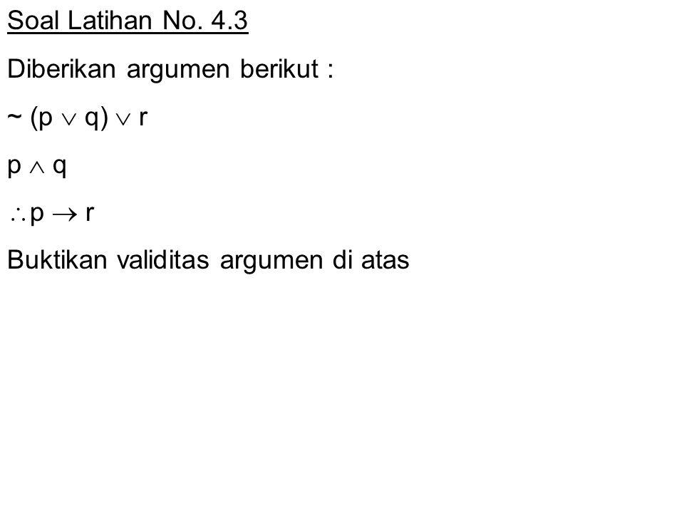 Soal Latihan No. 4.3 Diberikan argumen berikut : ~ (p  q)  r.