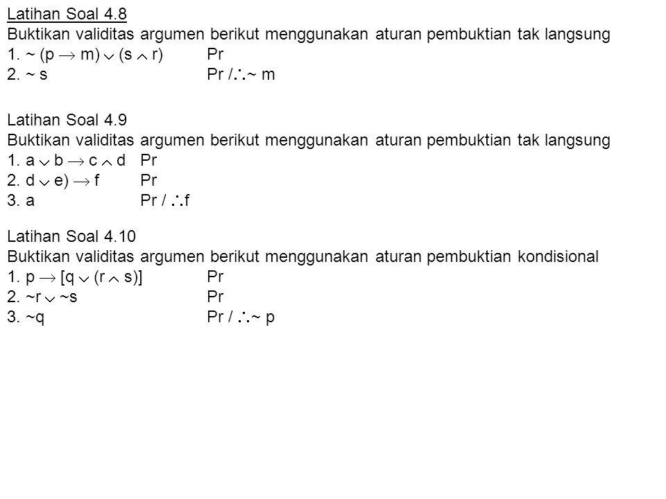 Latihan Soal 4.8 Buktikan validitas argumen berikut menggunakan aturan pembuktian tak langsung. 1. ~ (p  m)  (s  r) Pr 2. ~ s Pr /~ m.