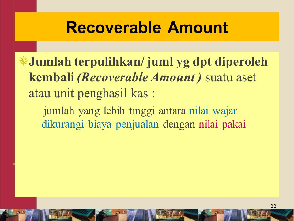 Recoverable Amount Jumlah terpulihkan/ juml yg dpt diperoleh kembali (Recoverable Amount ) suatu aset atau unit penghasil kas :