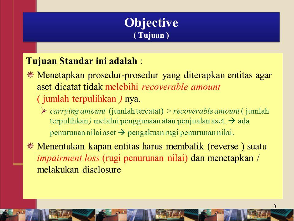 Objective ( Tujuan ) Tujuan Standar ini adalah :