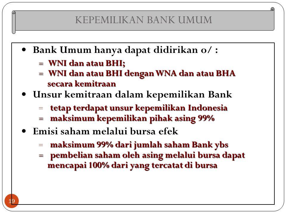 KEPEMILIKAN BANK UMUM Bank Umum hanya dapat didirikan o/ :
