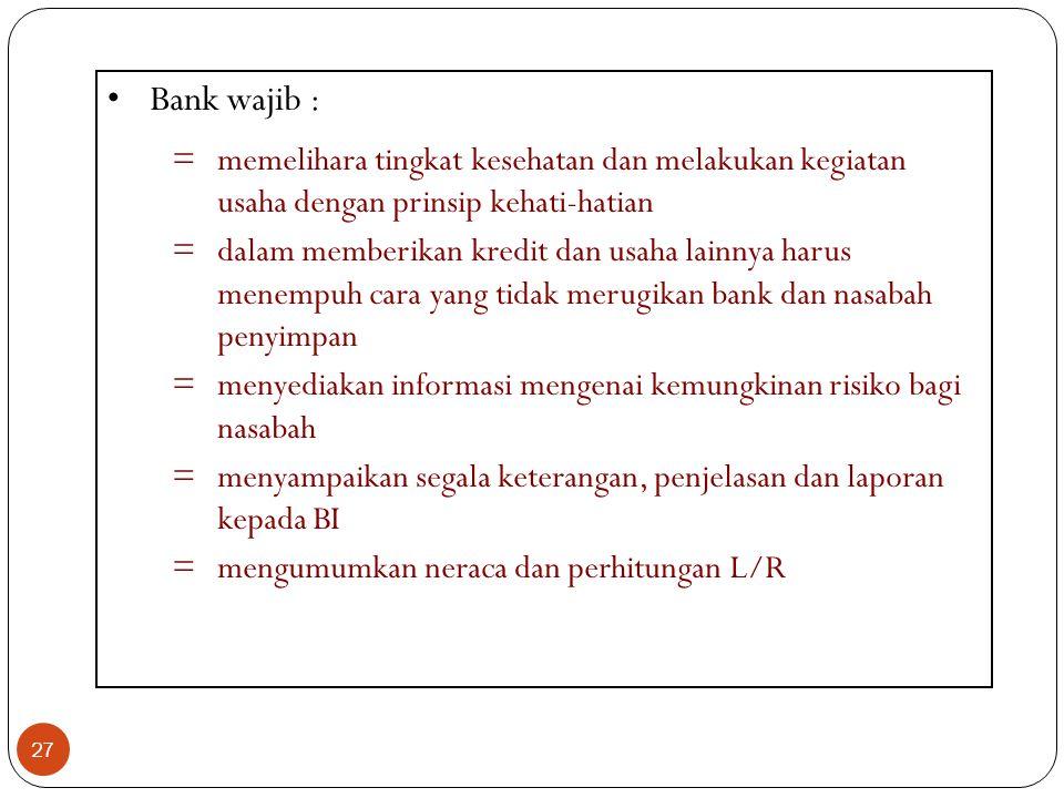 Bank wajib : memelihara tingkat kesehatan dan melakukan kegiatan usaha dengan prinsip kehati-hatian.