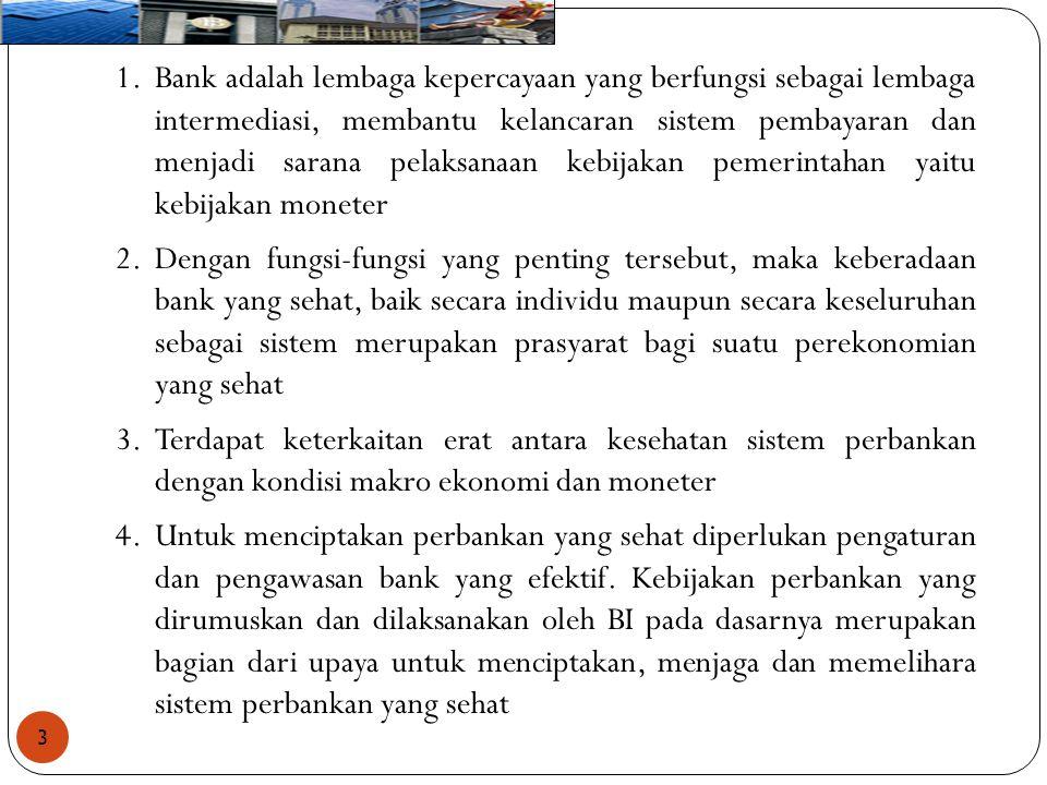 Bank adalah lembaga kepercayaan yang berfungsi sebagai lembaga intermediasi, membantu kelancaran sistem pembayaran dan menjadi sarana pelaksanaan kebijakan pemerintahan yaitu kebijakan moneter